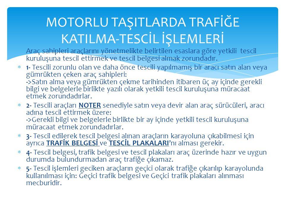 Araç sahipleri araçlarını yönetmelikte belirtilen esaslara göre yetkili tescil kuruluşuna tescil ettirmek ve tescil belgesi almak zorundadır.  1- Tes