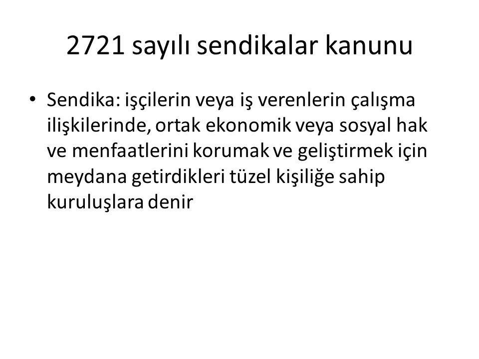 2721 sayılı sendikalar kanunu Sendika: işçilerin veya iş verenlerin çalışma ilişkilerinde, ortak ekonomik veya sosyal hak ve menfaatlerini korumak ve