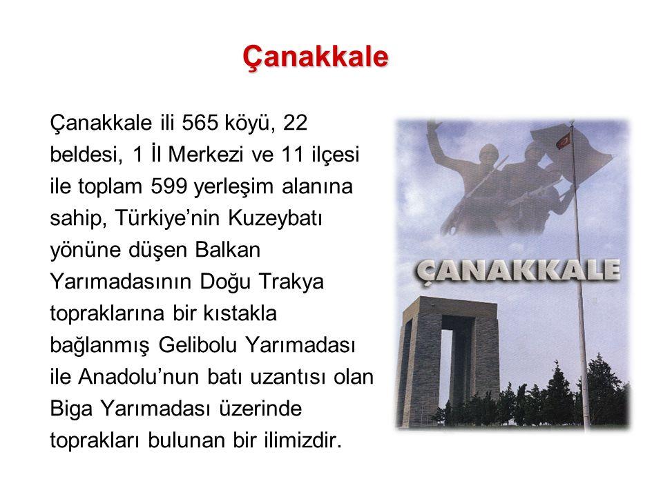 Çanakkale Çanakkale ili 565 köyü, 22 beldesi, 1 İl Merkezi ve 11 ilçesi ile toplam 599 yerleşim alanına sahip, Türkiye'nin Kuzeybatı yönüne düşen Balk