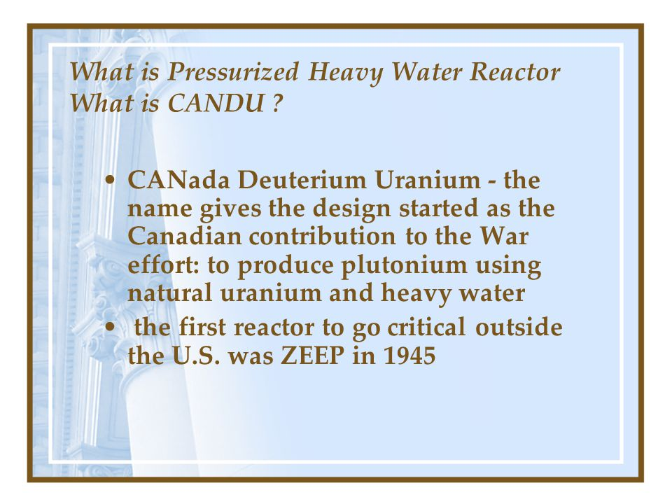 Pressurized Heavy Water Reactor CANDU -Moderator D 2 O