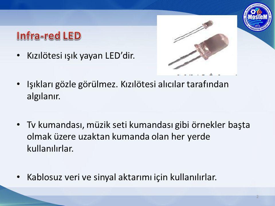 Kızılötesi ışık yayan LED'dir.Işıkları gözle görülmez.