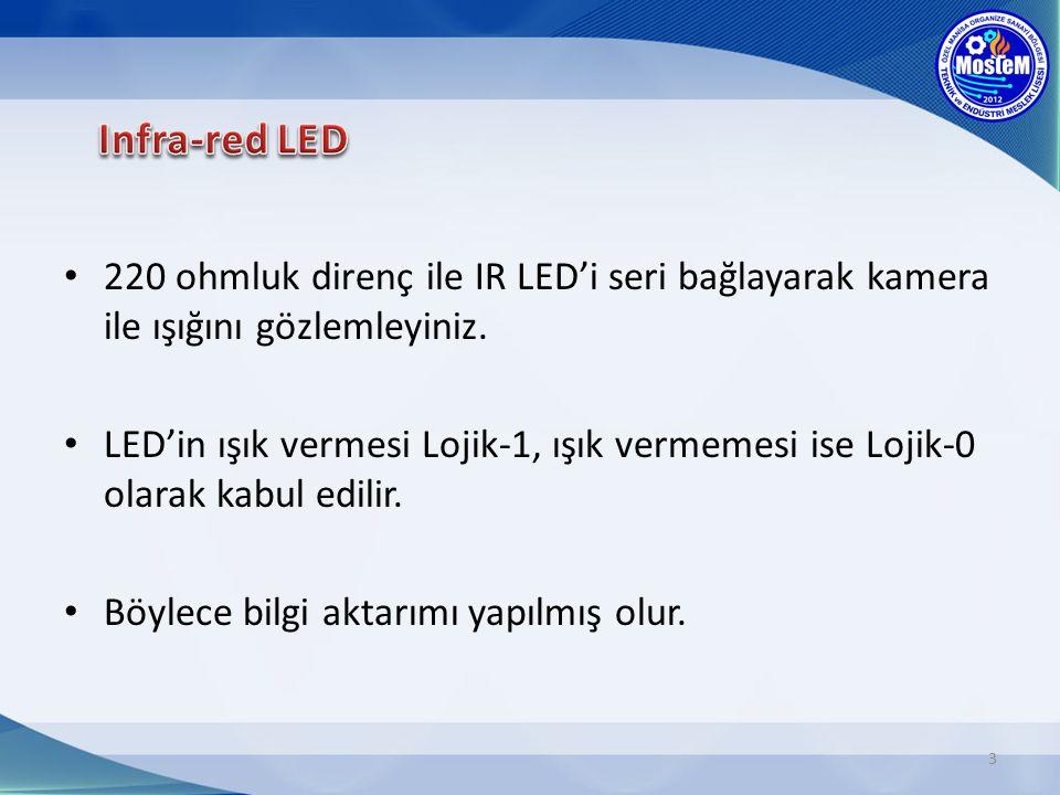220 ohmluk direnç ile IR LED'i seri bağlayarak kamera ile ışığını gözlemleyiniz.