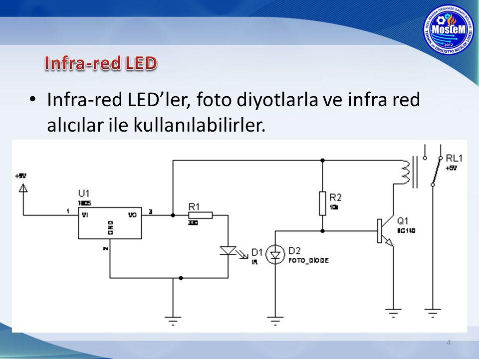 Infra-red LED'ler, foto diyotlarla ve infra red alıcılar ile kullanılabilirler. 4