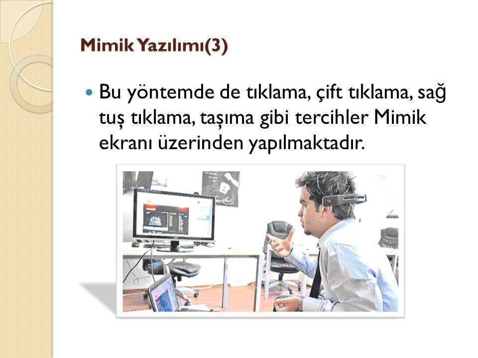 Mimik Yazılımı(3) Bu yöntemde de tıklama, çift tıklama, sa ğ tuş tıklama, taşıma gibi tercihler Mimik ekranı üzerinden yapılmaktadır.