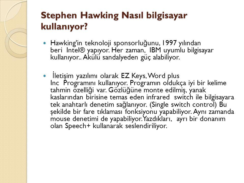 Stephen Hawking Nasıl bilgisayar kullanıyor? Hawking'in teknoloji sponsorlu ğ unu, 1997 yılından beri Intel® yapıyor. Her zaman, IBM uyumlu bilgisayar