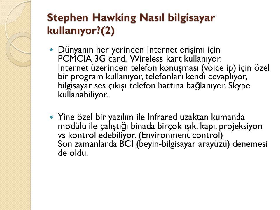 Stephen Hawking Nasıl bilgisayar kullanıyor?(2) Dünyanın her yerinden Internet erişimi için PCMCIA 3G card. Wireless kart kullanıyor. Internet üzerind