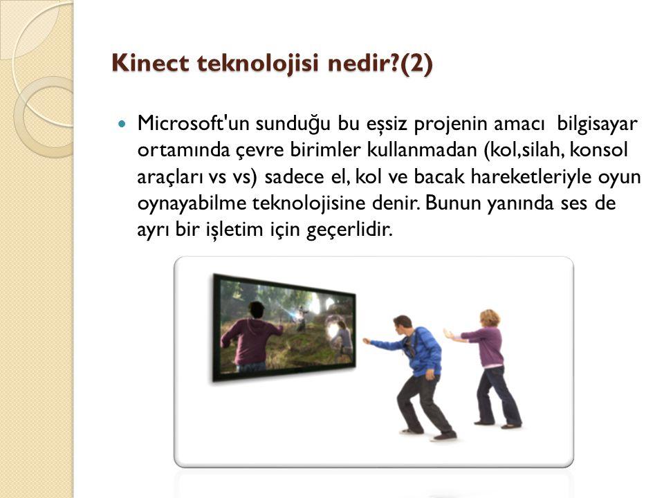 Kinect teknolojisi nedir?(2) Microsoft'un sundu ğ u bu eşsiz projenin amacı bilgisayar ortamında çevre birimler kullanmadan (kol,silah, konsol araçlar