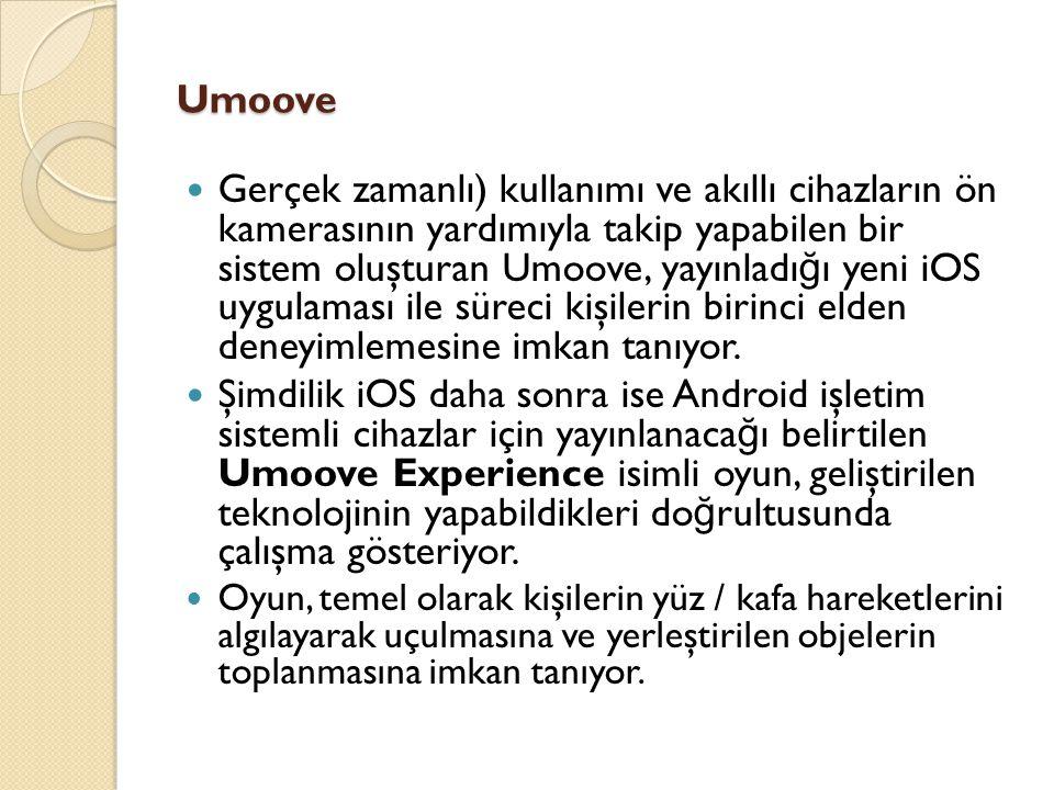 Umoove Gerçek zamanlı) kullanımı ve akıllı cihazların ön kamerasının yardımıyla takip yapabilen bir sistem oluşturan Umoove, yayınladı ğ ı yeni iOS uy