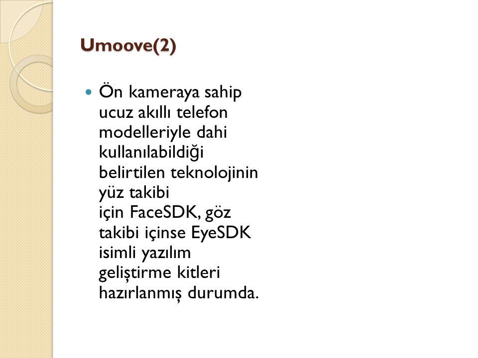 Umoove(2) Ön kameraya sahip ucuz akıllı telefon modelleriyle dahi kullanılabildi ğ i belirtilen teknolojinin yüz takibi için FaceSDK, göz takibi içins