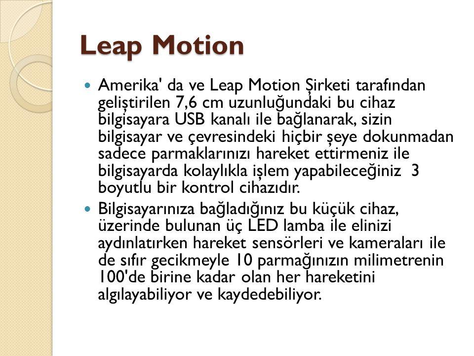 Leap Motion Amerika' da ve Leap Motion Şirketi tarafından geliştirilen 7,6 cm uzunlu ğ undaki bu cihaz bilgisayara USB kanalı ile ba ğ lanarak, sizin