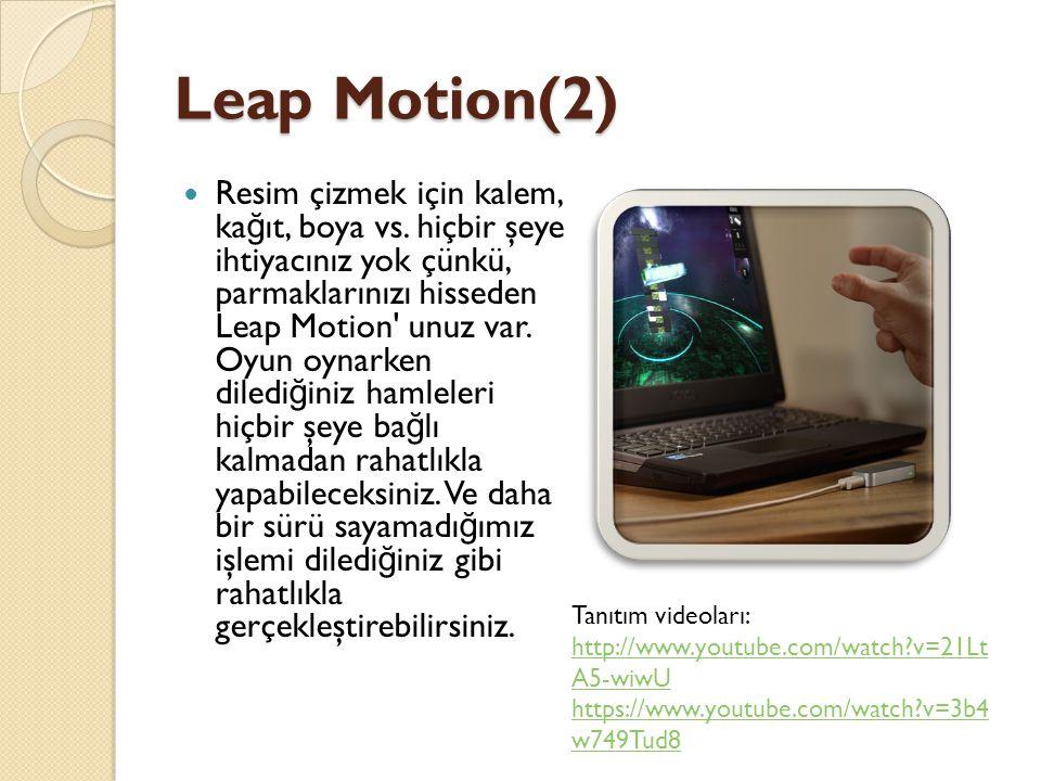 Leap Motion(2) Resim çizmek için kalem, ka ğ ıt, boya vs. hiçbir şeye ihtiyacınız yok çünkü, parmaklarınızı hisseden Leap Motion' unuz var. Oyun oynar