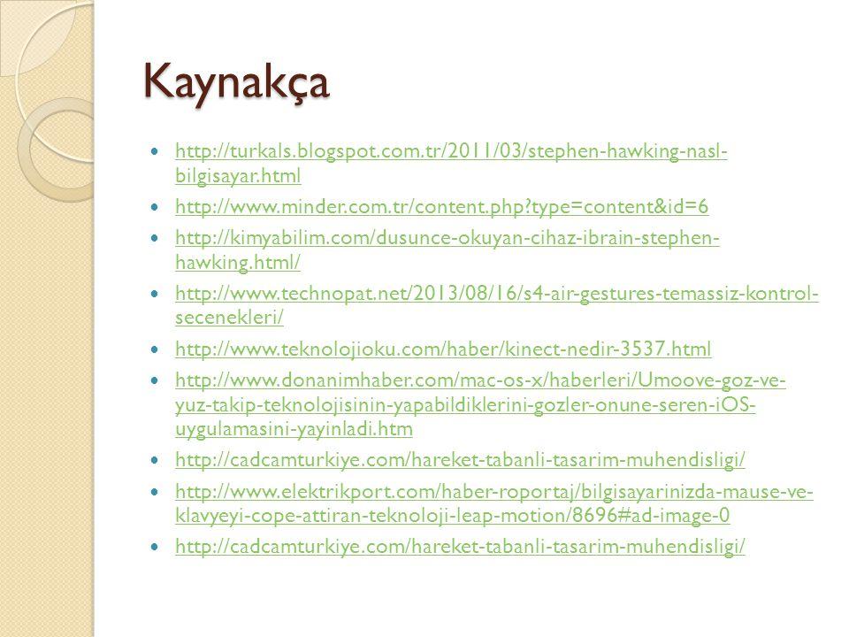 Kaynakça http://turkals.blogspot.com.tr/2011/03/stephen-hawking-nasl- bilgisayar.html http://turkals.blogspot.com.tr/2011/03/stephen-hawking-nasl- bil