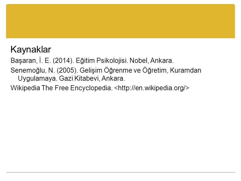 Kaynaklar Başaran, İ. E. (2014). Eğitim Psikolojisi. Nobel, Ankara. Senemoğlu, N. (2005). Gelişim Öğrenme ve Öğretim, Kuramdan Uygulamaya. Gazi Kitabe