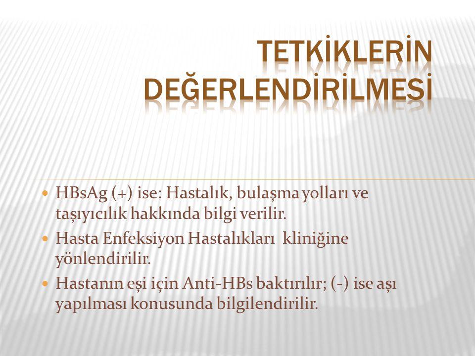HBsAg (+) ise: Hastalık, bulaşma yolları ve taşıyıcılık hakkında bilgi verilir. Hasta Enfeksiyon Hastalıkları kliniğine yönlendirilir. Hastanın eşi iç