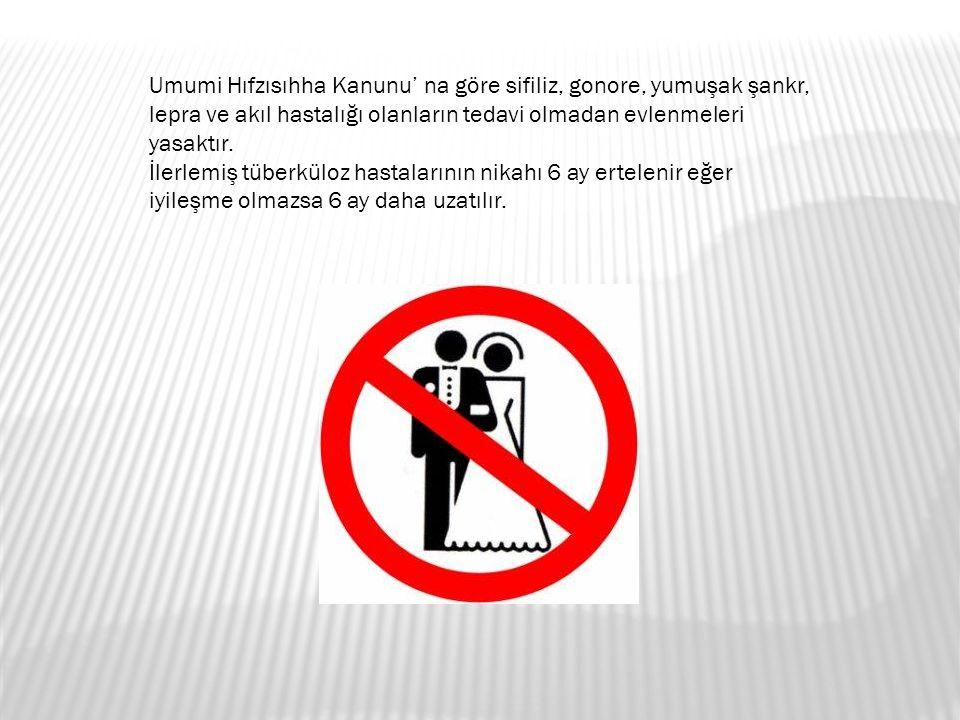 Umumi Hıfzısıhha Kanunu' na göre sifiliz, gonore, yumuşak şankr, lepra ve akıl hastalığı olanların tedavi olmadan evlenmeleri yasaktır.