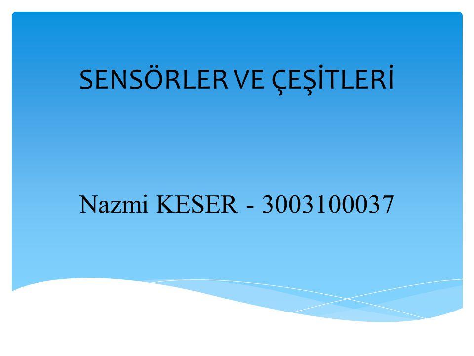 SENSÖRLER VE ÇEŞİTLERİ Nazmi KESER - 3003100037
