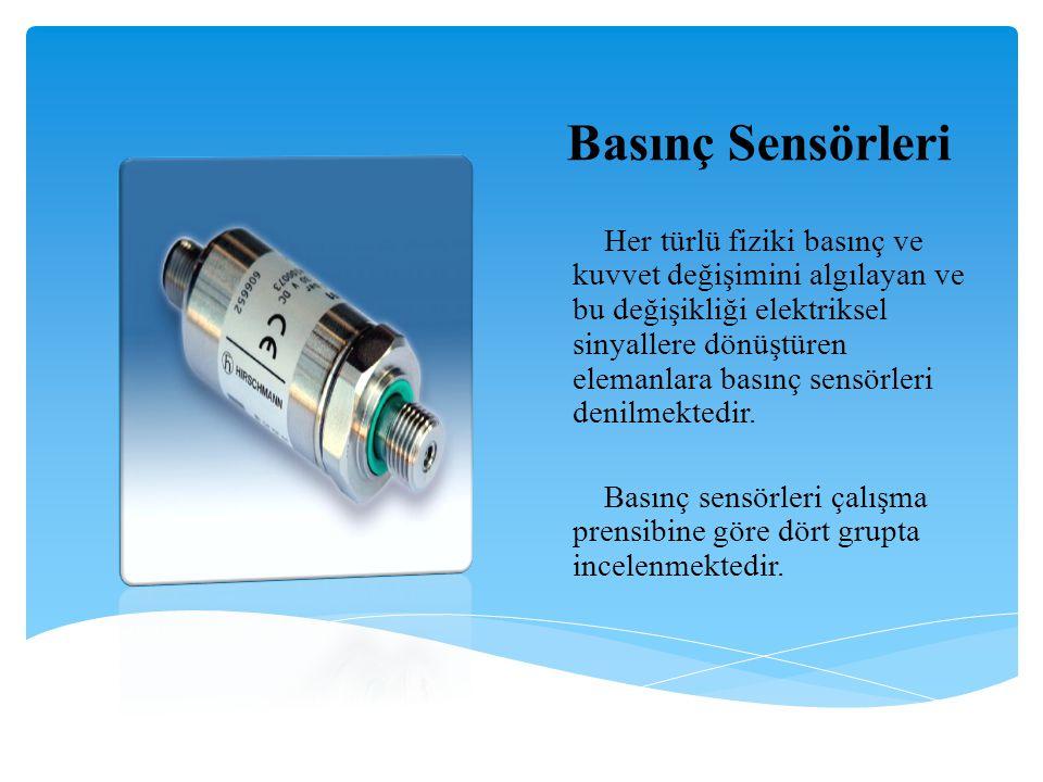 Basınç Sensörleri Her türlü fiziki basınç ve kuvvet değişimini algılayan ve bu değişikliği elektriksel sinyallere dönüştüren elemanlara basınç sensörl