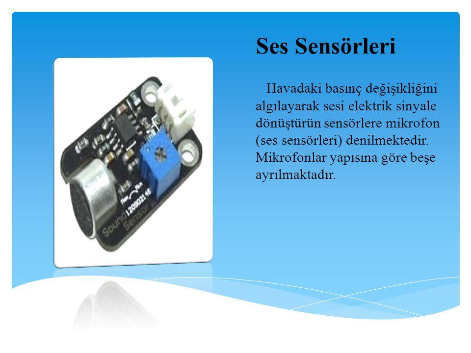 Ses Sensörleri Havadaki basınç değişikliğini algılayarak sesi elektrik sinyale dönüştürün sensörlere mikrofon (ses sensörleri) denilmektedir. Mikrofon
