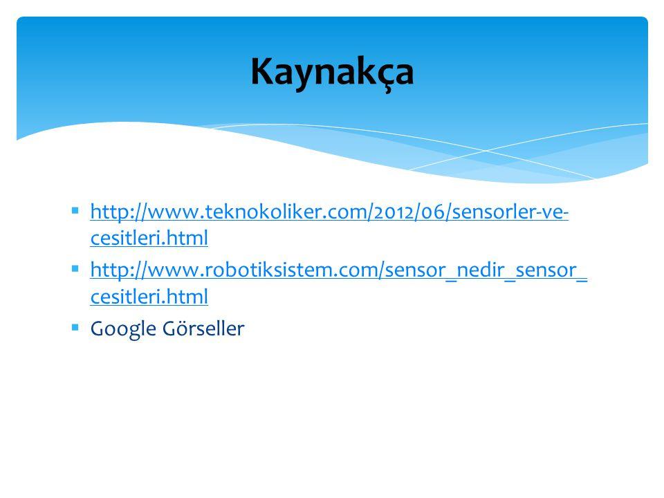  http://www.teknokoliker.com/2012/06/sensorler-ve- cesitleri.html http://www.teknokoliker.com/2012/06/sensorler-ve- cesitleri.html  http://www.robot