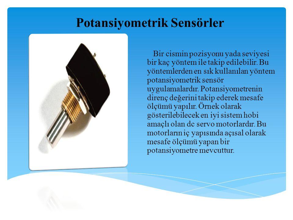 Potansiyometrik Sensörler Bir cismin pozisyonu yada seviyesi bir kaç yöntem ile takip edilebilir. Bu yöntemlerden en sık kullanılan yöntem potansiyome