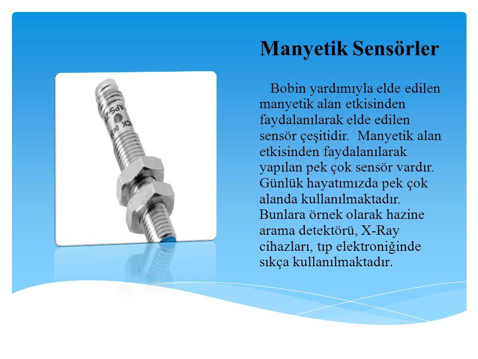 Manyetik Sensörler Bobin yardımıyla elde edilen manyetik alan etkisinden faydalanılarak elde edilen sensör çeşitidir. Manyetik alan etkisinden faydala