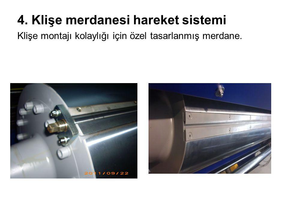 4. Klişe merdanesi hareket sistemi Klişe montajı kolaylığı için özel tasarlanmış merdane.