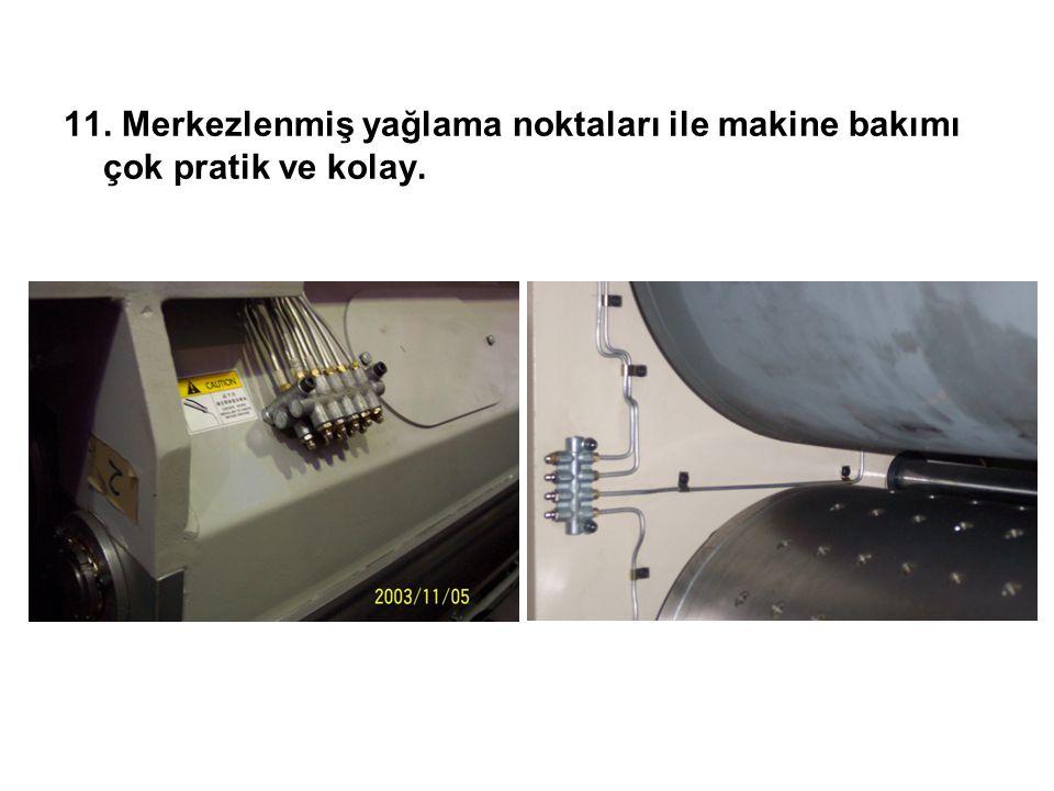 11. Merkezlenmiş yağlama noktaları ile makine bakımı çok pratik ve kolay.