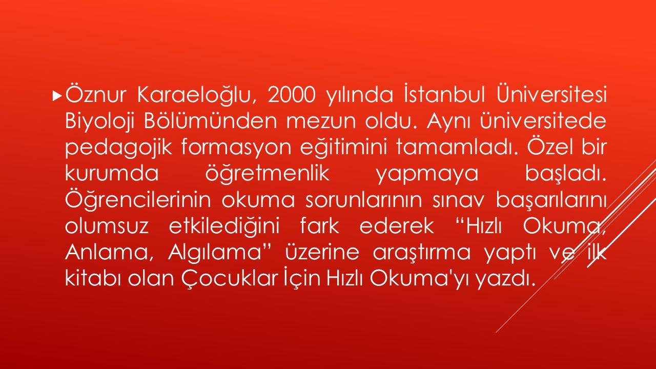  Öznur Karaeloğlu, 2000 yılında İstanbul Üniversitesi Biyoloji Bölümünden mezun oldu. Aynı üniversitede pedagojik formasyon eğitimini tamamladı. Özel