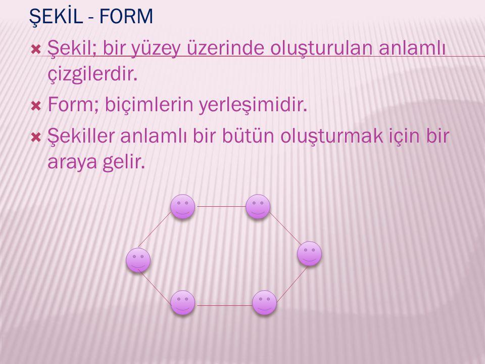 ŞEKİL - FORM  Şekil; bir yüzey üzerinde oluşturulan anlamlı çizgilerdir.  Form; biçimlerin yerleşimidir.  Şekiller anlamlı bir bütün oluşturmak içi