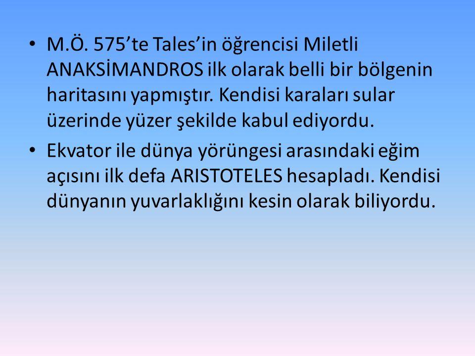 M.Ö. 575'te Tales'in öğrencisi Miletli ANAKSİMANDROS ilk olarak belli bir bölgenin haritasını yapmıştır. Kendisi karaları sular üzerinde yüzer şekilde