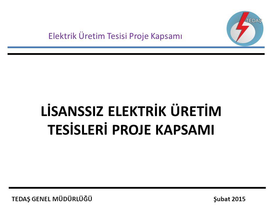 Elektrik Üretim Tesisi Proje Kapsamı LİSANSSIZ ELEKTRİK ÜRETİM TESİSLERİ PROJE KAPSAMI TEDAŞ GENEL MÜDÜRLÜĞÜ Şubat 2015