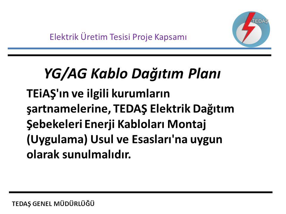 Elektrik Üretim Tesisi Proje Kapsamı YG/AG Kablo Dağıtım Planı TEiAŞ'ın ve ilgili kurumların şartnamelerine, TEDAŞ Elektrik Dağıtım Şebekeleri Enerji