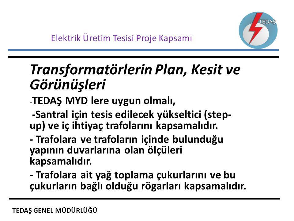 Elektrik Üretim Tesisi Proje Kapsamı Transformatörlerin Plan, Kesit ve Görünüşleri - TEDAŞ MYD lere uygun olmalı, -Santral için tesis edilecek yükselt