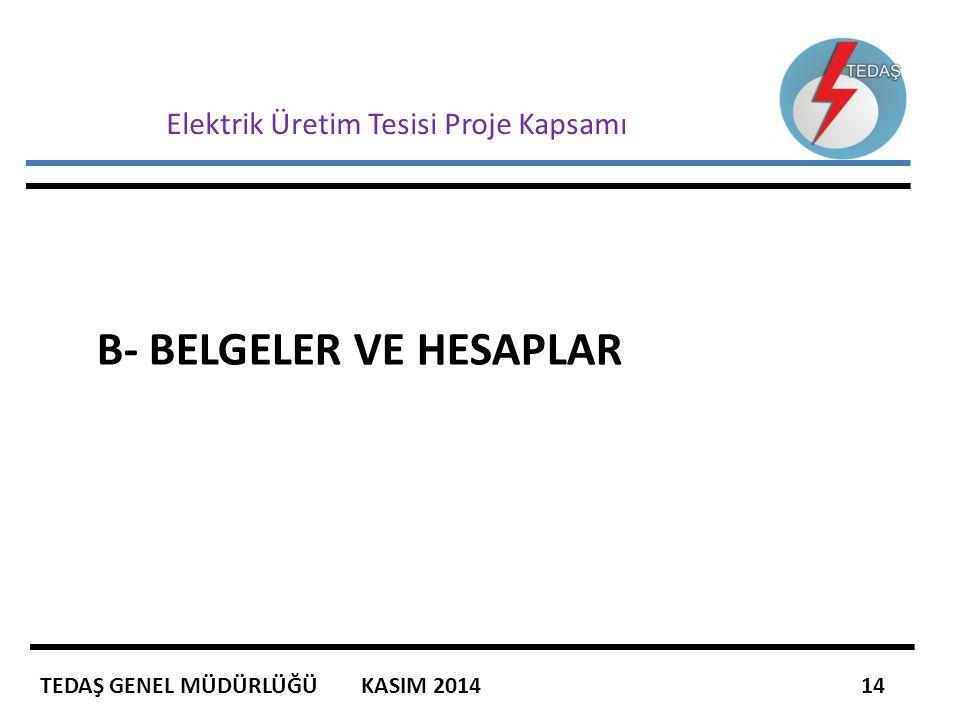 Elektrik Üretim Tesisi Proje Kapsamı B- BELGELER VE HESAPLAR TEDAŞ GENEL MÜDÜRLÜĞÜ KASIM 2014 14