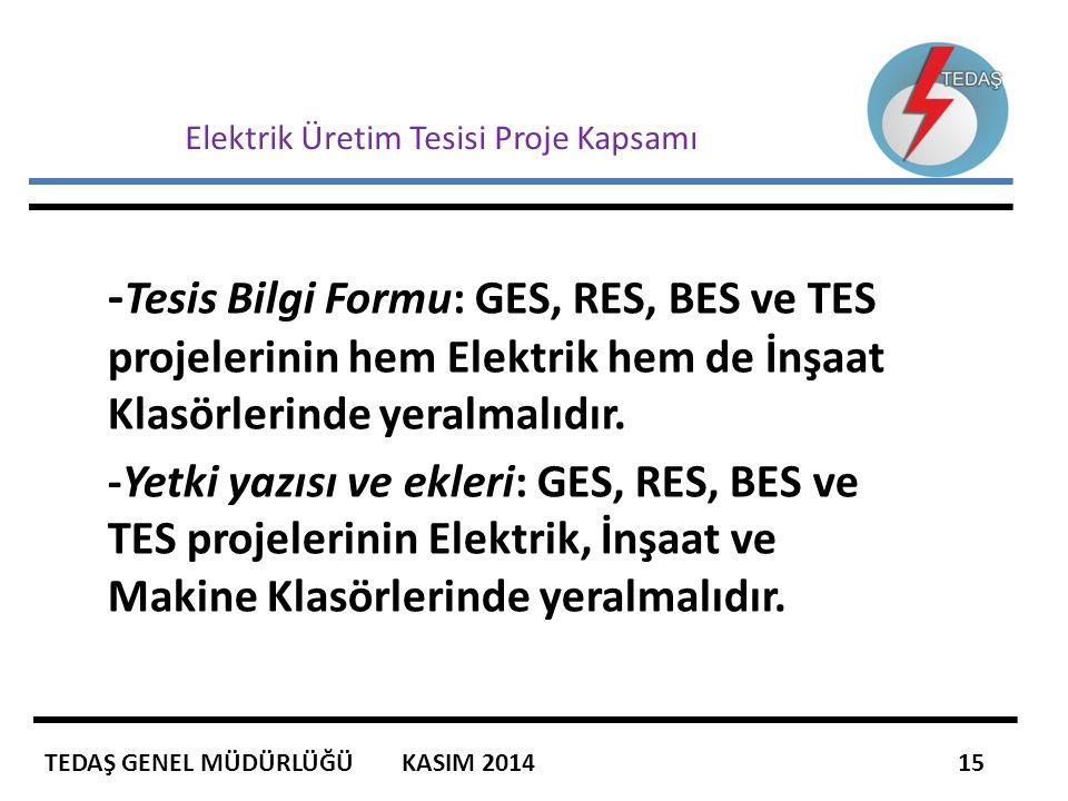 Elektrik Üretim Tesisi Proje Kapsamı - Tesis Bilgi Formu: GES, RES, BES ve TES projelerinin hem Elektrik hem de İnşaat Klasörlerinde yeralmalıdır. -Ye