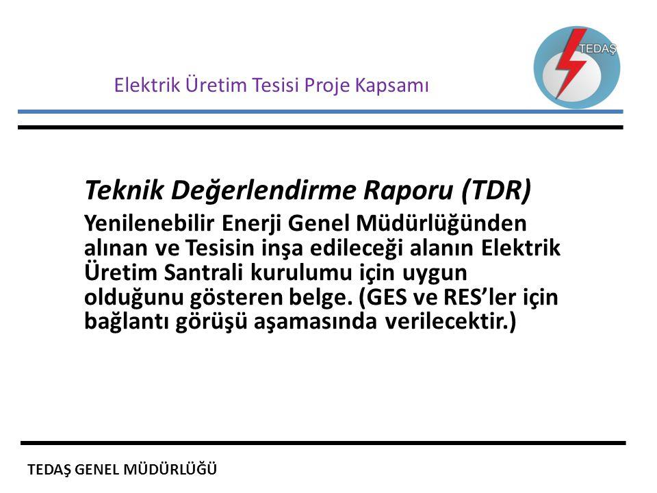 Elektrik Üretim Tesisi Proje Kapsamı Teknik Değerlendirme Raporu (TDR) Yenilenebilir Enerji Genel Müdürlüğünden alınan ve Tesisin inşa edileceği alanı