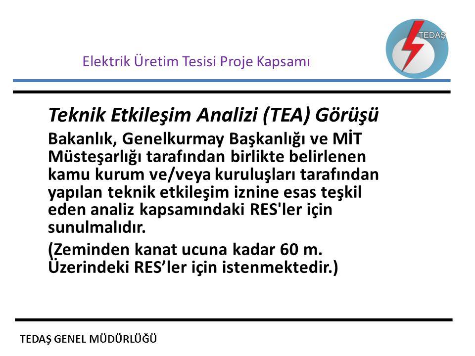 Elektrik Üretim Tesisi Proje Kapsamı Teknik Etkileşim Analizi (TEA) Görüşü Bakanlık, Genelkurmay Başkanlığı ve MİT Müsteşarlığı tarafından birlikte be