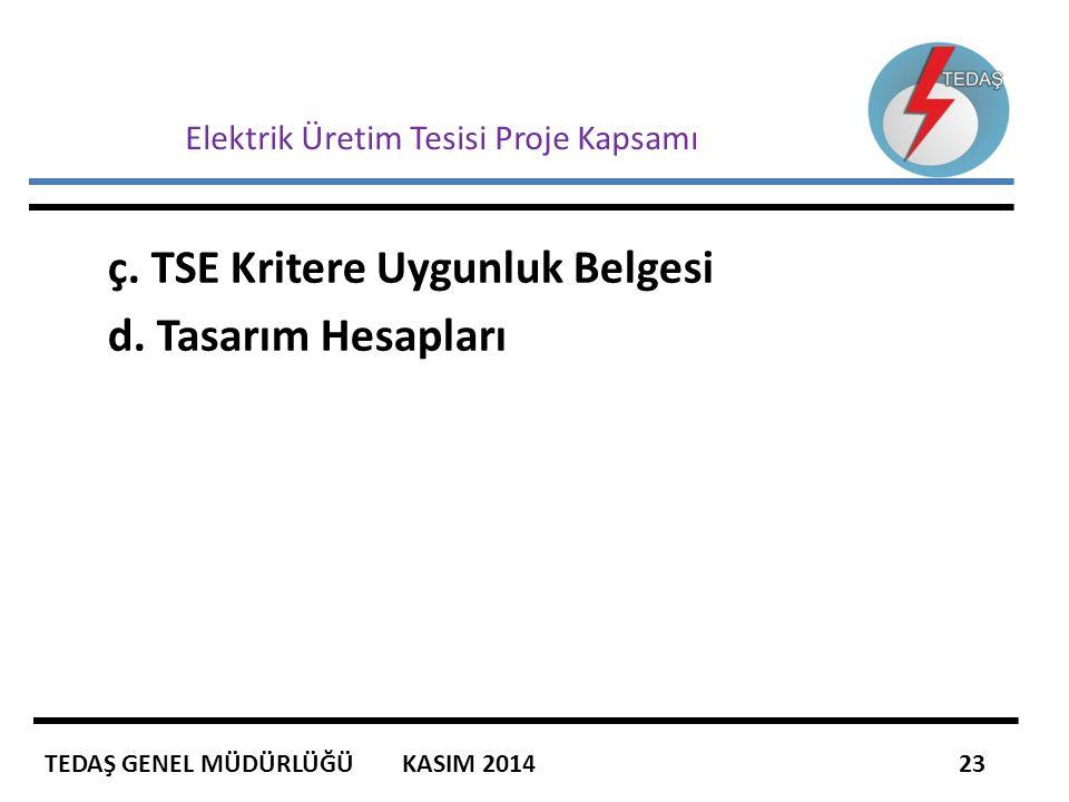 Elektrik Üretim Tesisi Proje Kapsamı ç. TSE Kritere Uygunluk Belgesi d. Tasarım Hesapları TEDAŞ GENEL MÜDÜRLÜĞÜ KASIM 2014 23