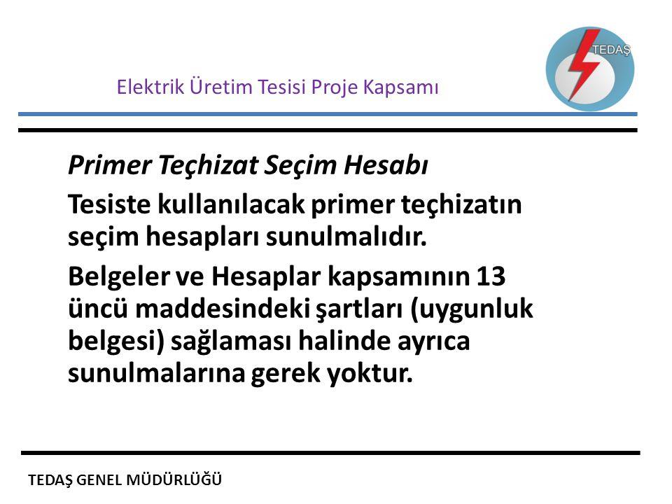 Elektrik Üretim Tesisi Proje Kapsamı Primer Teçhizat Seçim Hesabı Tesiste kullanılacak primer teçhizatın seçim hesapları sunulmalıdır. Belgeler ve Hes