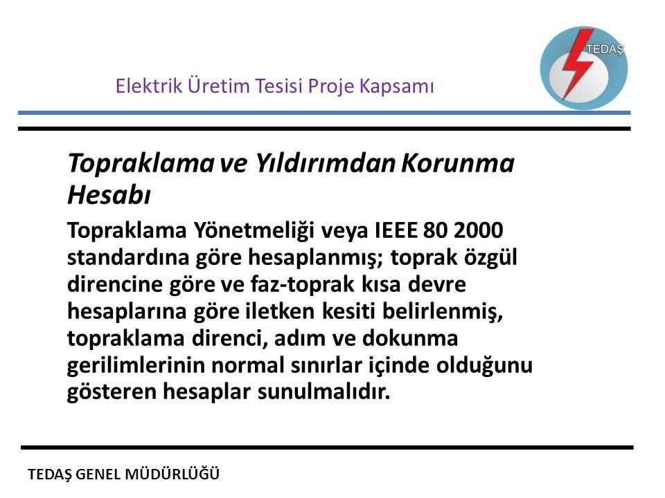 Elektrik Üretim Tesisi Proje Kapsamı Topraklama ve Yıldırımdan Korunma Hesabı Topraklama Yönetmeliği veya IEEE 80 2000 standardına göre hesaplanmış; t