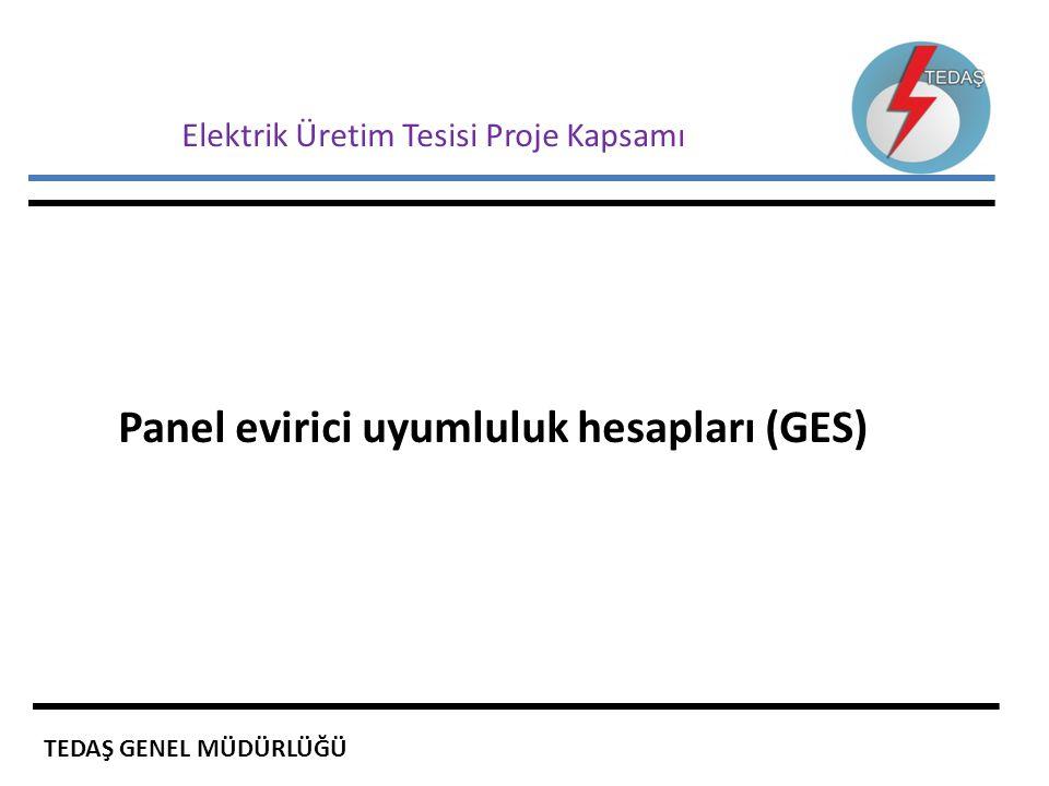 Elektrik Üretim Tesisi Proje Kapsamı Panel evirici uyumluluk hesapları (GES) TEDAŞ GENEL MÜDÜRLÜĞÜ