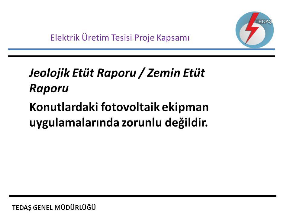 Elektrik Üretim Tesisi Proje Kapsamı Jeolojik Etüt Raporu / Zemin Etüt Raporu Konutlardaki fotovoltaik ekipman uygulamalarında zorunlu değildir. TEDAŞ