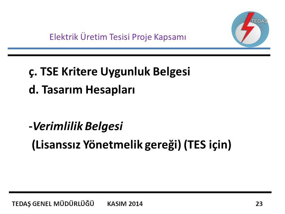 Elektrik Üretim Tesisi Proje Kapsamı ç. TSE Kritere Uygunluk Belgesi d. Tasarım Hesapları -Verimlilik Belgesi (Lisanssız Yönetmelik gereği) (TES için)