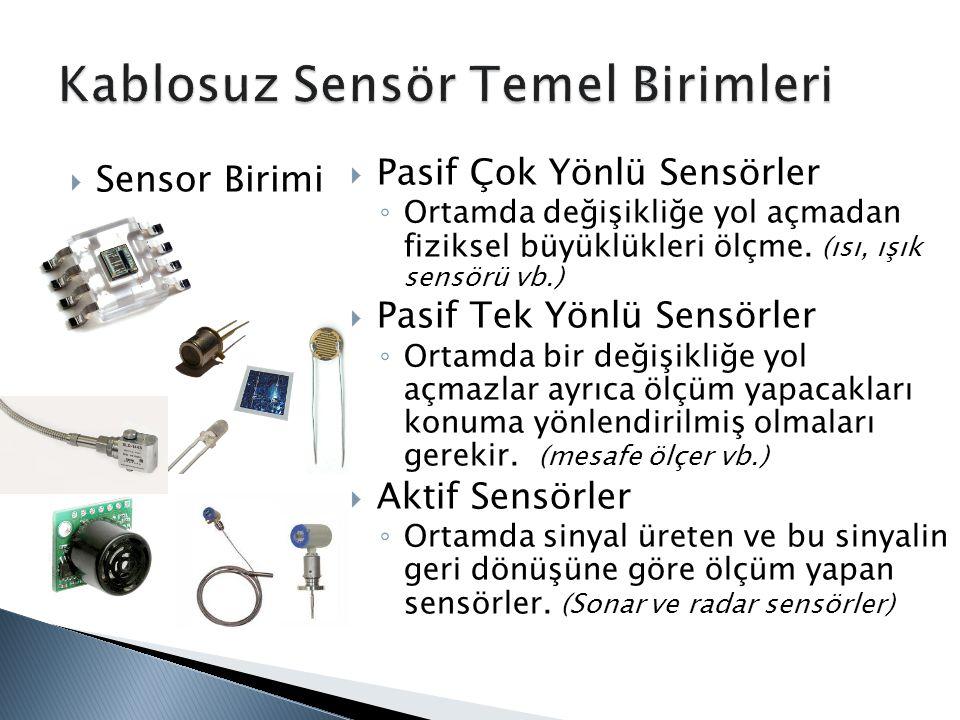  Sensor Birimi  Pasif Çok Yönlü Sensörler ◦ Ortamda değişikliğe yol açmadan fiziksel büyüklükleri ölçme. (ısı, ışık sensörü vb.)  Pasif Tek Yönlü S