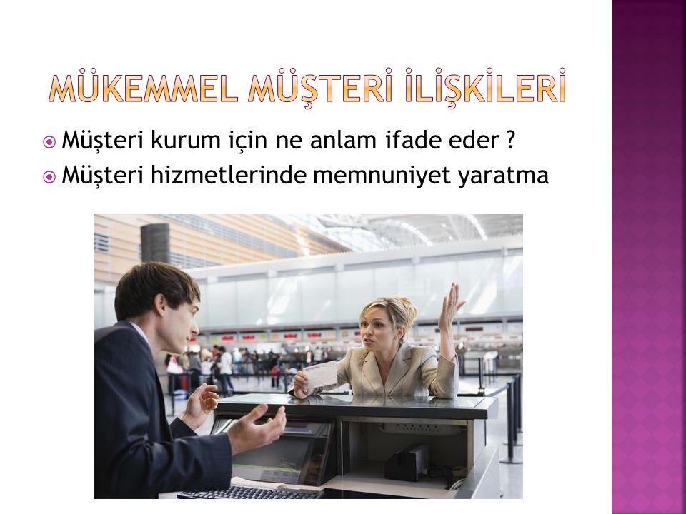  Kurumun verdiği hizmetin kalitesi değerlendirilirken müşteri tarafından kullanılan kriterler  Müşteri ile uzlaşmanın yolları