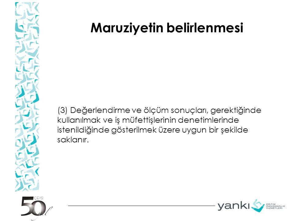 Maruziyetin belirlenmesi (3) Değerlendirme ve ölçüm sonuçları, gerektiğinde kullanılmak ve iş müfettişlerinin denetimlerinde istenildiğinde gösterilme