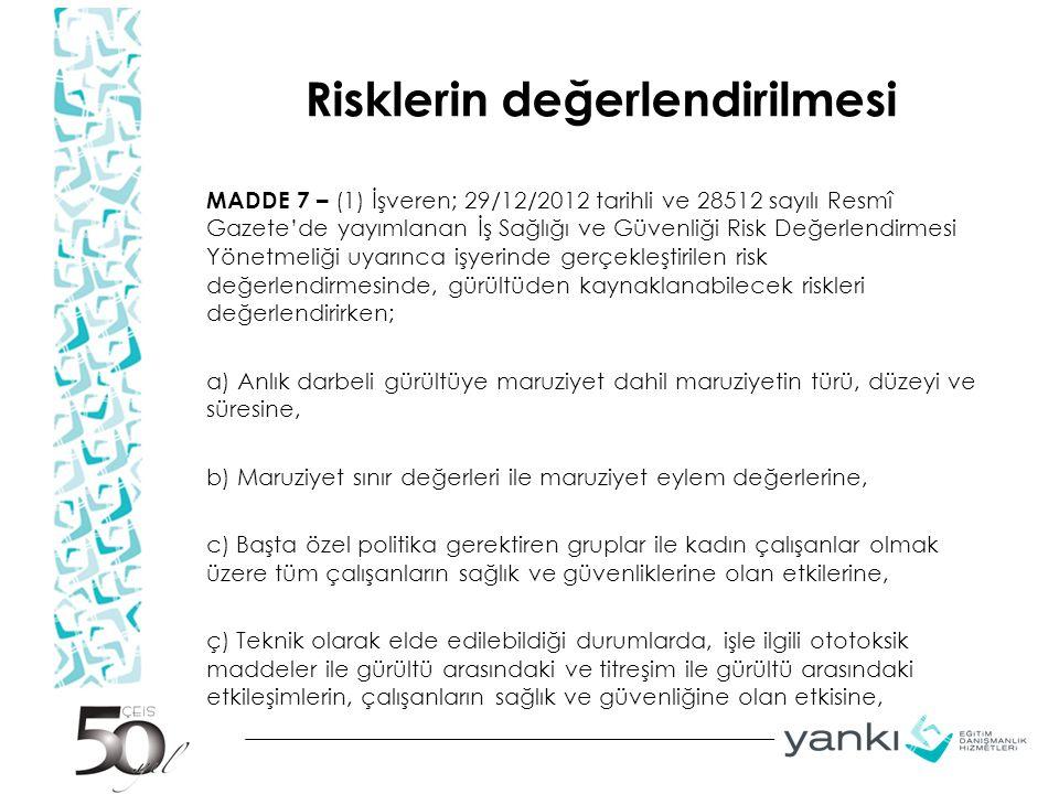 Risklerin değerlendirilmesi MADDE 7 – (1) İşveren; 29/12/2012 tarihli ve 28512 sayılı Resmî Gazete'de yayımlanan İş Sağlığı ve Güvenliği Risk Değerlen