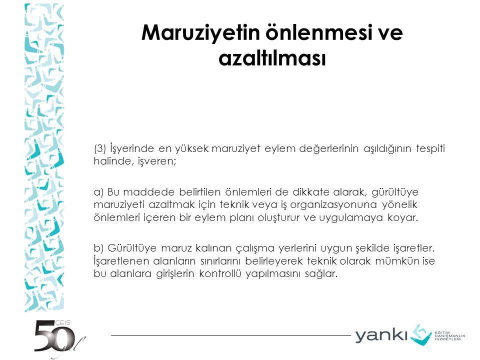 Maruziyetin önlenmesi ve azaltılması (3) İşyerinde en yüksek maruziyet eylem değerlerinin aşıldığının tespiti halinde, işveren; a) Bu maddede belirtil