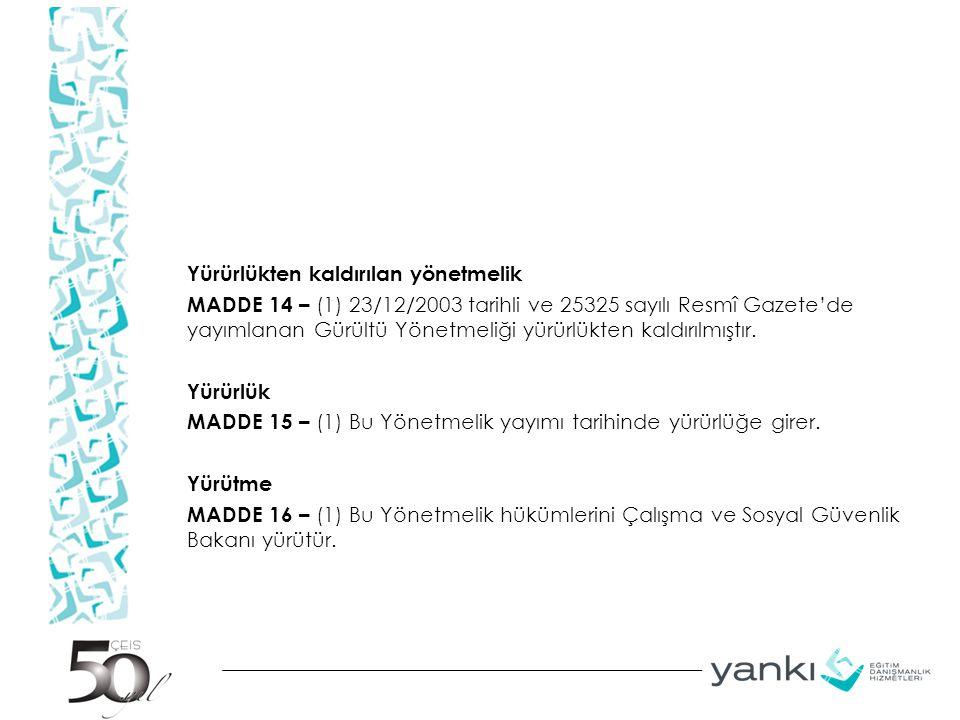 Yürürlükten kaldırılan yönetmelik MADDE 14 – (1) 23/12/2003 tarihli ve 25325 sayılı Resmî Gazete'de yayımlanan Gürültü Yönetmeliği yürürlükten kaldırı
