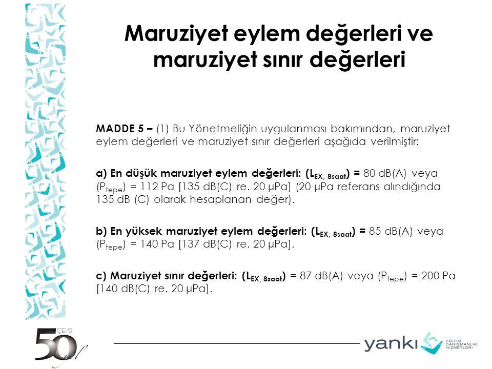 Maruziyet eylem değerleri ve maruziyet sınır değerleri MADDE 5 – (1) Bu Yönetmeliğin uygulanması bakımından, maruziyet eylem değerleri ve maruziyet sı